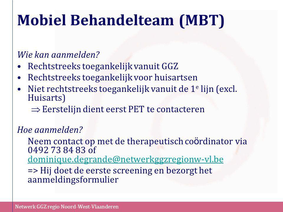Netwerk GGZ regio Noord-West-Vlaanderen Mobiel Behandelteam (MBT) Wie kan aanmelden? •Rechtstreeks toegankelijk vanuit GGZ •Rechtstreeks toegankelijk