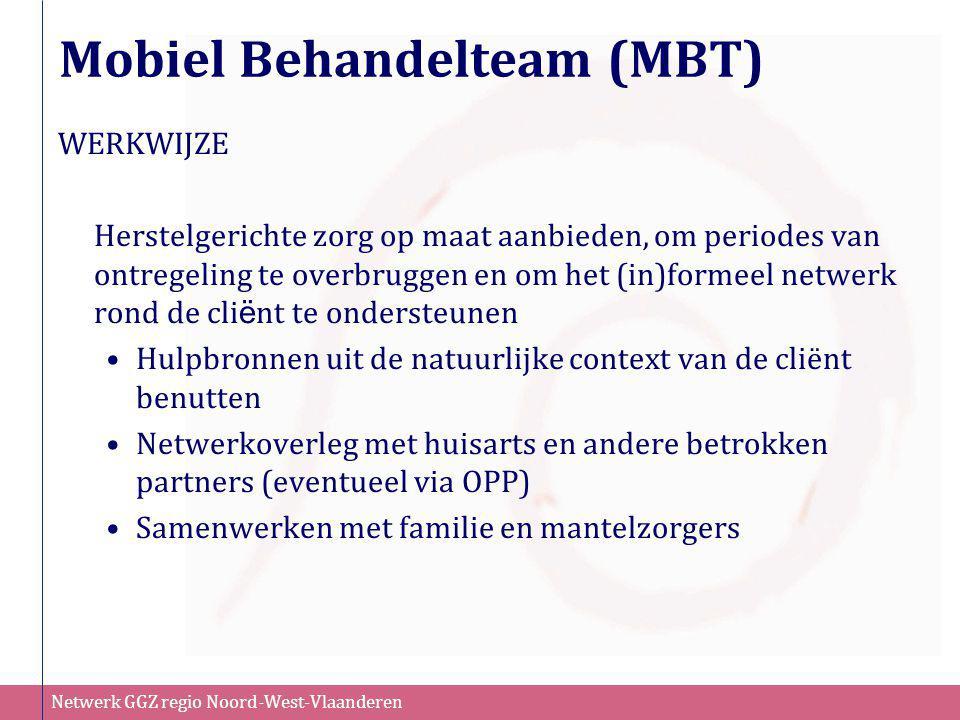 Netwerk GGZ regio Noord-West-Vlaanderen Mobiel Behandelteam (MBT) WERKWIJZE Herstelgerichte zorg op maat aanbieden, om periodes van ontregeling te ove