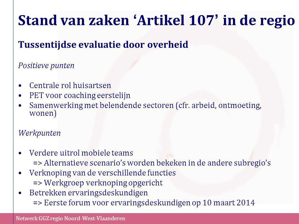 Netwerk GGZ regio Noord-West-Vlaanderen Stand van zaken ' Artikel 107 ' in de regio Tussentijdse evaluatie door overheid Positieve punten •Centrale ro