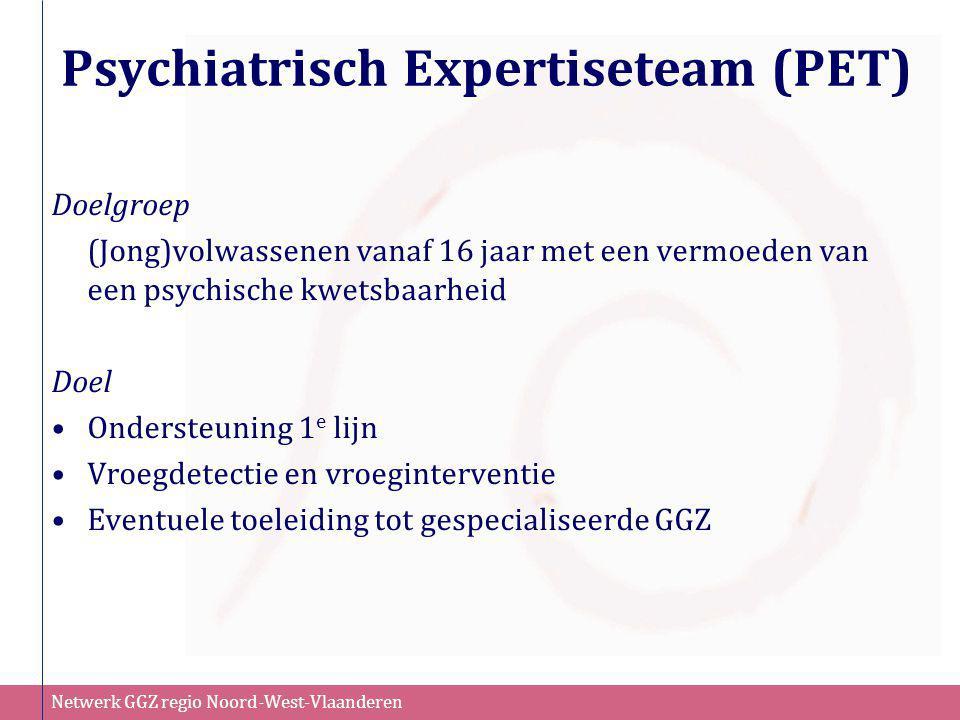 Netwerk GGZ regio Noord-West-Vlaanderen Psychiatrisch Expertiseteam (PET) Doelgroep (Jong)volwassenen vanaf 16 jaar met een vermoeden van een psychisc