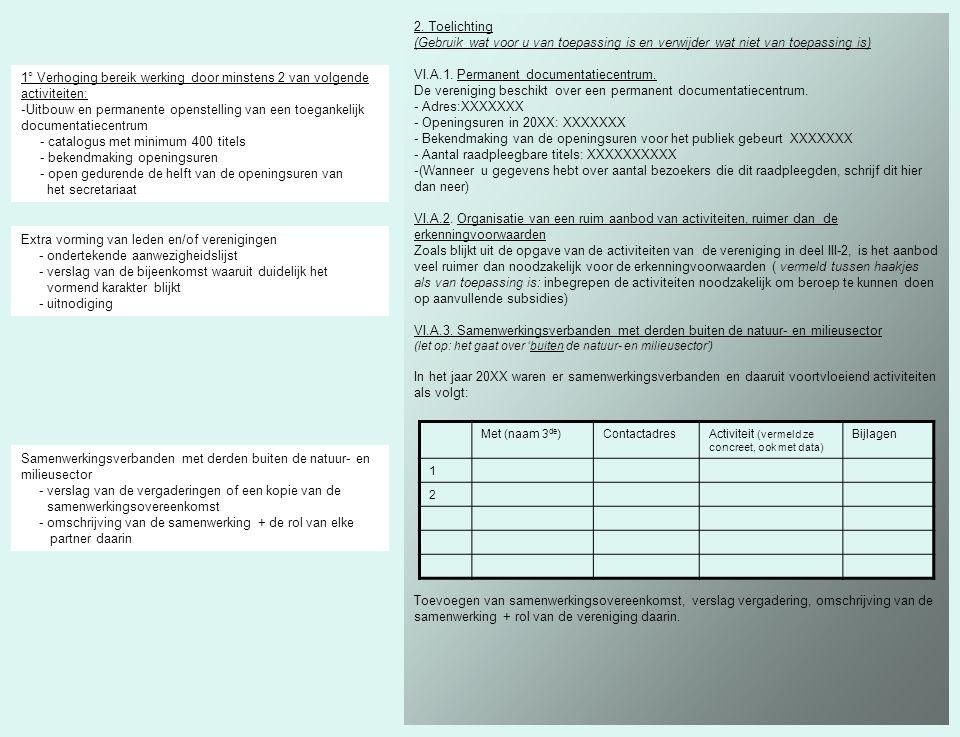 2. Toelichting (Gebruik wat voor u van toepassing is en verwijder wat niet van toepassing is) VI.A.1. Permanent documentatiecentrum. De vereniging bes