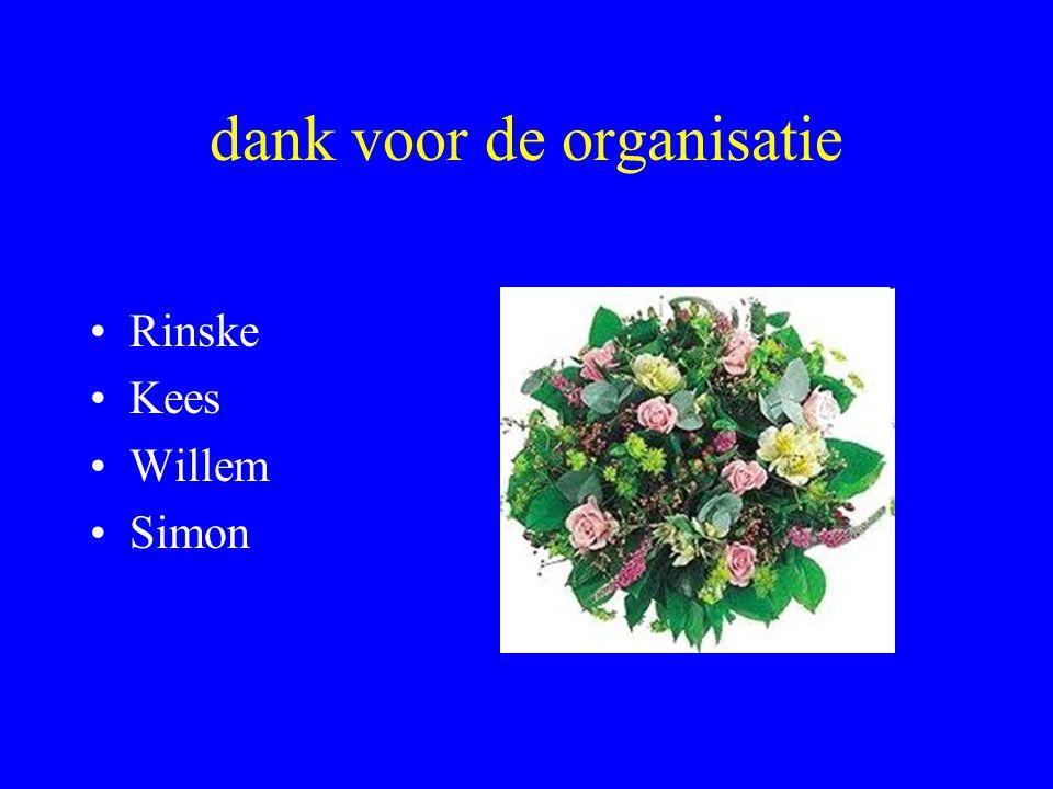 dank voor de organisatie •Rinske •Kees •Willem •Simon