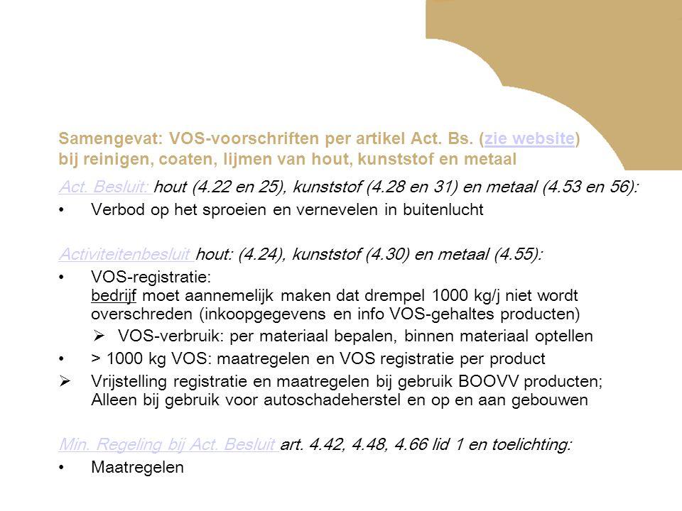 Samengevat: VOS-voorschriften per artikel Act. Bs. (zie website) bij reinigen, coaten, lijmen van hout, kunststof en metaalzie website Act. Besluit: A