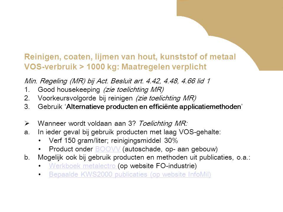 Reinigen, coaten, lijmen van hout, kunststof of metaal VOS-verbruik > 1000 kg: Maatregelen verplicht Min. Regeling (MR) bij Act. Besluit art. 4.42, 4.