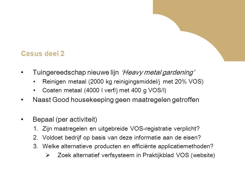 Casus deel 2 •Tuingereedschap nieuwe lijn 'Heavy metal gardening' •Reinigen metaal (2000 kg reinigingsmiddel/j met 20% VOS) •Coaten metaal (4000 l ver