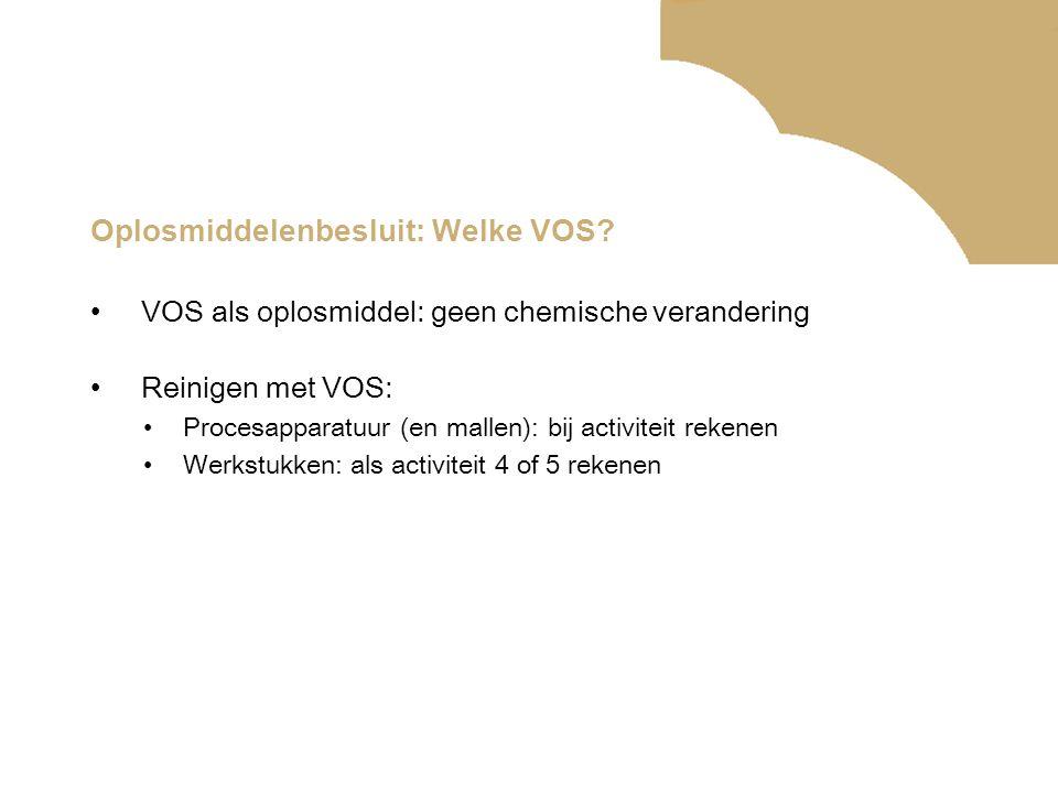 Oplosmiddelenbesluit: Welke VOS? •VOS als oplosmiddel: geen chemische verandering •Reinigen met VOS: •Procesapparatuur (en mallen): bij activiteit rek