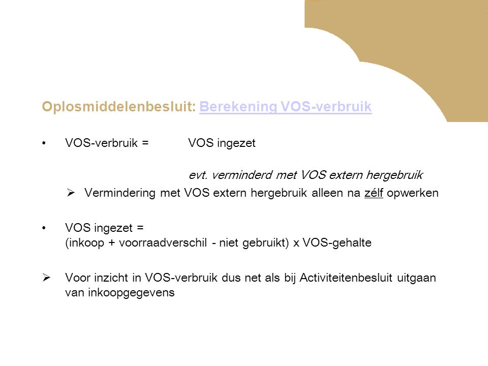 Oplosmiddelenbesluit: Berekening VOS-verbruikBerekening VOS-verbruik •VOS-verbruik =VOS ingezet evt. verminderd met VOS extern hergebruik  Verminderi