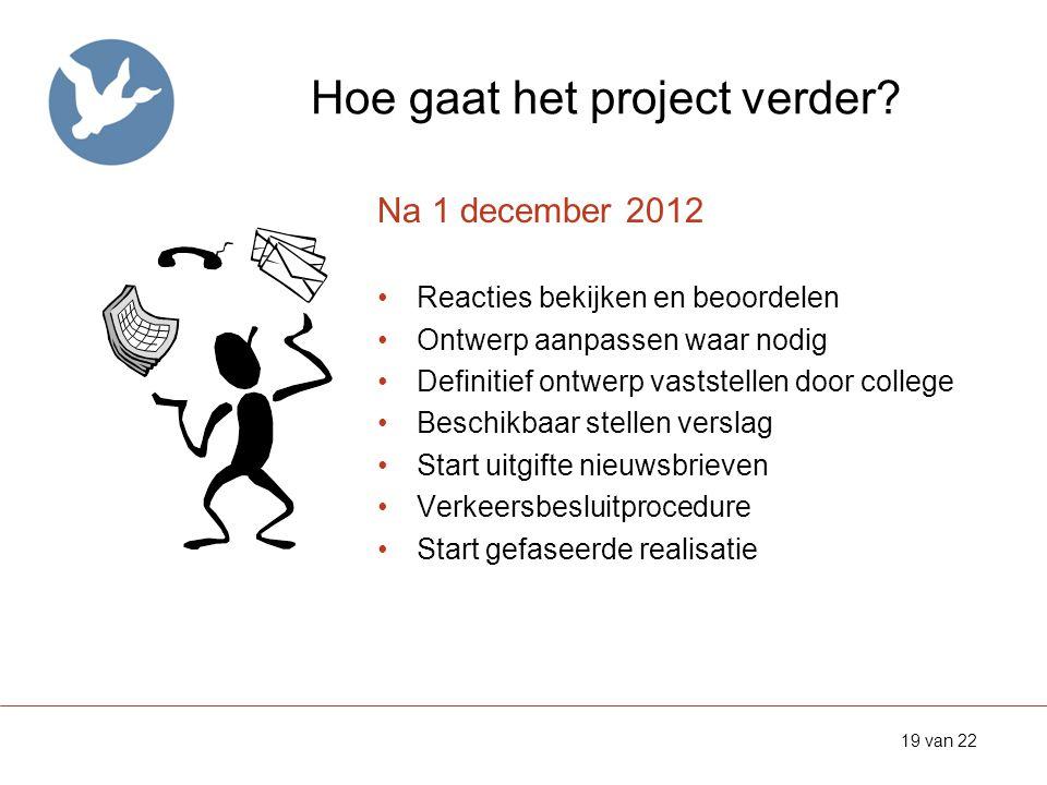 Hoe gaat het project verder? Na 1 december 2012 •Reacties bekijken en beoordelen •Ontwerp aanpassen waar nodig •Definitief ontwerp vaststellen door co