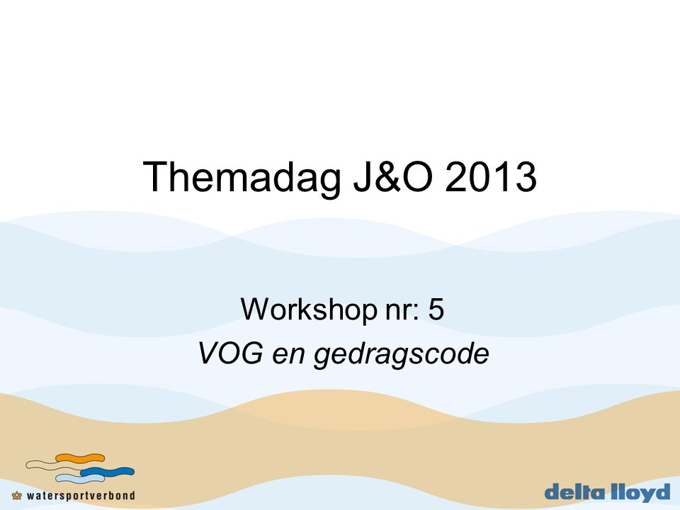 Themadag J&O 2013 Workshop nr: 5 VOG en gedragscode