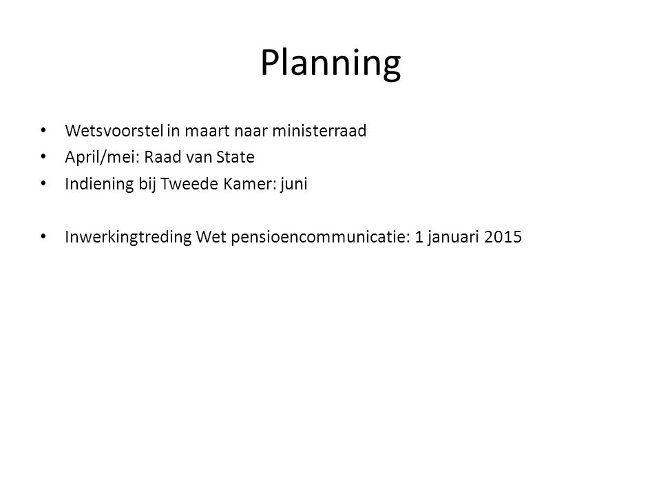 Planning • Wetsvoorstel in maart naar ministerraad • April/mei: Raad van State • Indiening bij Tweede Kamer: juni • Inwerkingtreding Wet pensioencommu