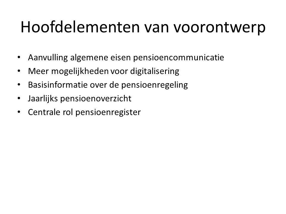 Hoofdelementen van voorontwerp • Aanvulling algemene eisen pensioencommunicatie • Meer mogelijkheden voor digitalisering • Basisinformatie over de pen