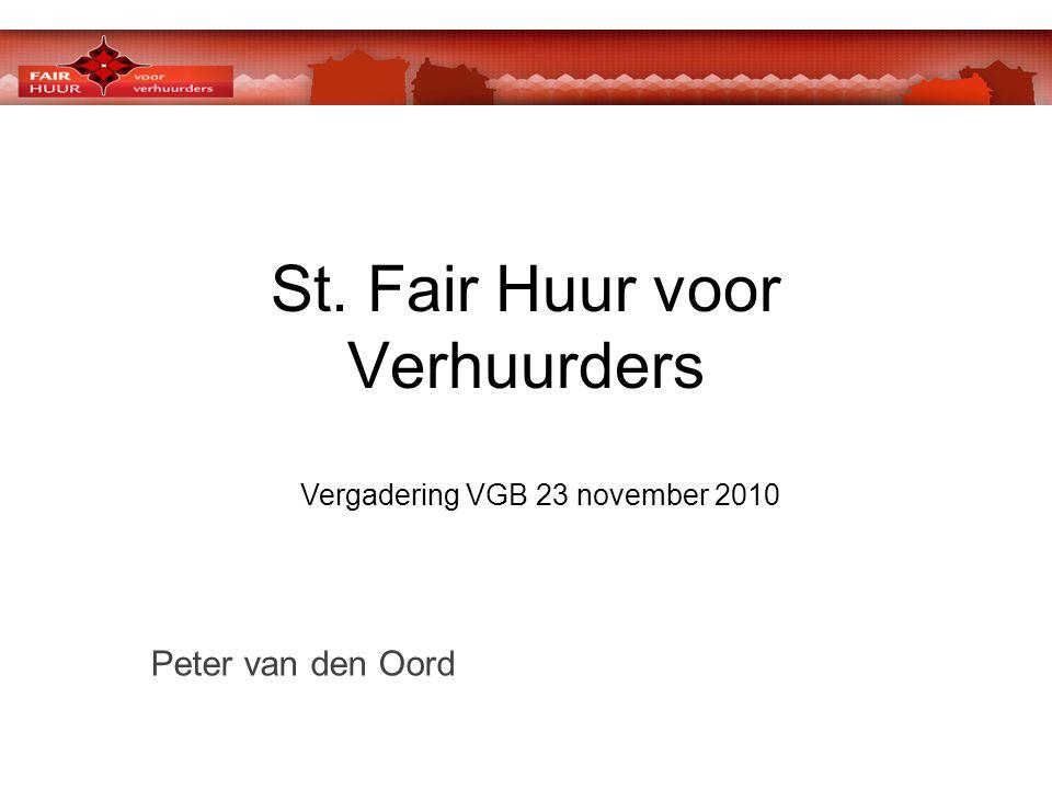 St. Fair Huur voor Verhuurders Vergadering VGB 23 november 2010 Peter van den Oord