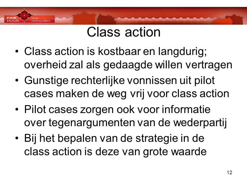 12 Class action •Class action is kostbaar en langdurig; overheid zal als gedaagde willen vertragen •Gunstige rechterlijke vonnissen uit pilot cases ma