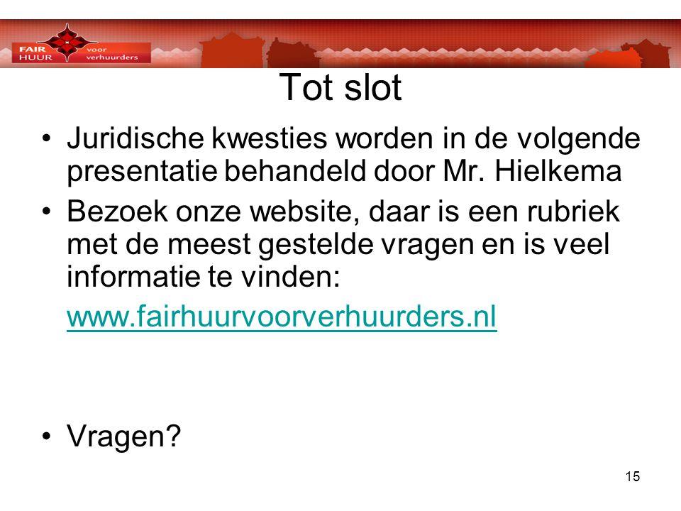 15 Tot slot •Juridische kwesties worden in de volgende presentatie behandeld door Mr. Hielkema •Bezoek onze website, daar is een rubriek met de meest