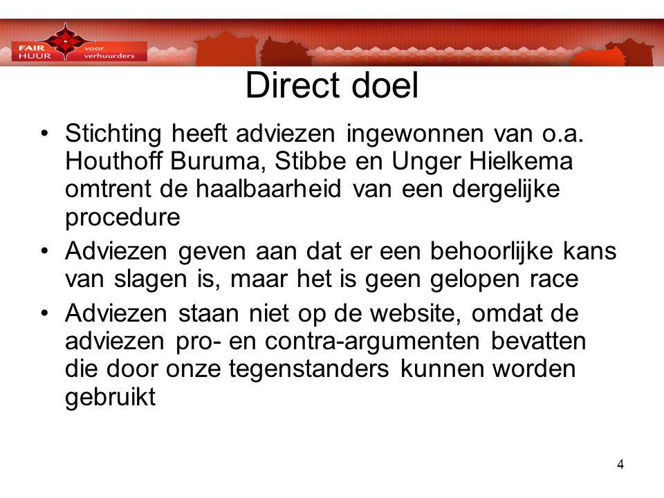 4 Direct doel •Stichting heeft adviezen ingewonnen van o.a. Houthoff Buruma, Stibbe en Unger Hielkema omtrent de haalbaarheid van een dergelijke proce