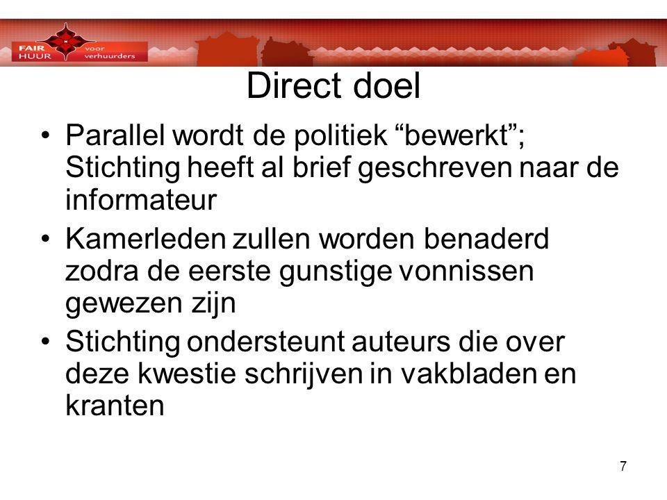 """7 Direct doel •Parallel wordt de politiek """"bewerkt""""; Stichting heeft al brief geschreven naar de informateur •Kamerleden zullen worden benaderd zodra"""