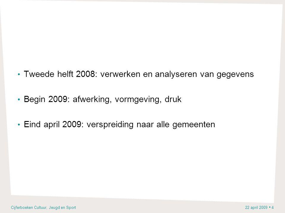 Cijferboeken Cultuur, Jeugd en Sport 22 april 2009 • 4 • Tweede helft 2008: verwerken en analyseren van gegevens • Begin 2009: afwerking, vormgeving,
