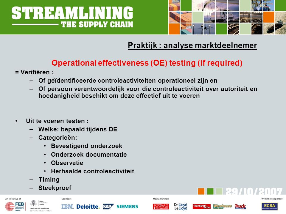 Praktijk : analyse marktdeelnemer Operational effectiveness (OE) testing (if required) = Verifiëren : –Of geïdentificeerde controleactiviteiten operat