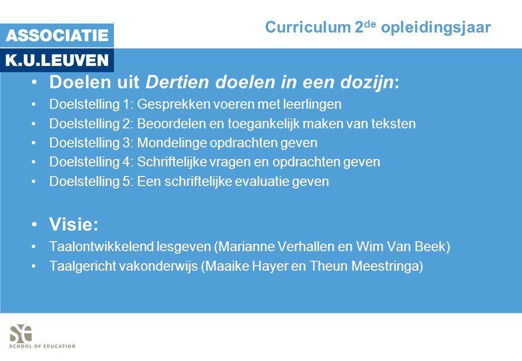 Curriculum 2 de opleidingsjaar •Doelen uit Dertien doelen in een dozijn: •Doelstelling 1: Gesprekken voeren met leerlingen •Doelstelling 2: Beoordelen en toegankelijk maken van teksten •Doelstelling 3: Mondelinge opdrachten geven •Doelstelling 4: Schriftelijke vragen en opdrachten geven •Doelstelling 5: Een schriftelijke evaluatie geven •Visie: •Taalontwikkelend lesgeven (Marianne Verhallen en Wim Van Beek) •Taalgericht vakonderwijs (Maaike Hayer en Theun Meestringa)