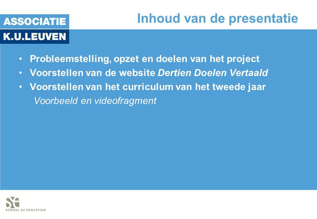 Inhoud van de presentatie •Probleemstelling, opzet en doelen van het project •Voorstellen van de website Dertien Doelen Vertaald •Voorstellen van het curriculum van het tweede jaar Voorbeeld en videofragment