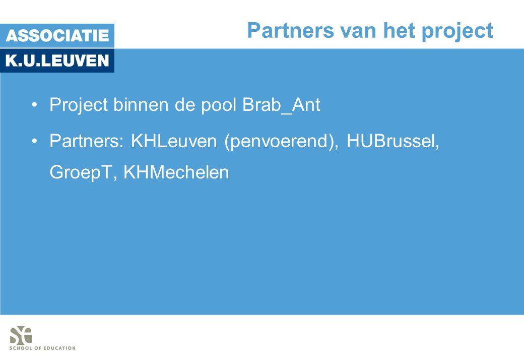 Partners van het project •Project binnen de pool Brab_Ant •Partners: KHLeuven (penvoerend), HUBrussel, GroepT, KHMechelen