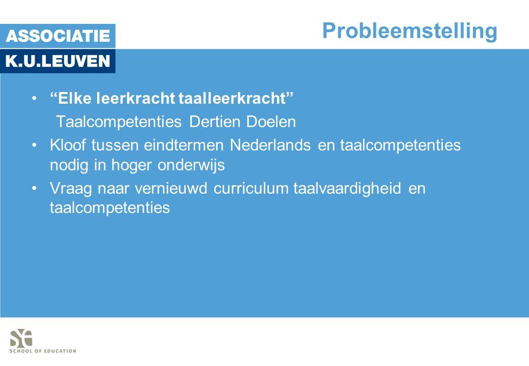 Probleemstelling • Elke leerkracht taalleerkracht Taalcompetenties Dertien Doelen •Kloof tussen eindtermen Nederlands en taalcompetenties nodig in hoger onderwijs •Vraag naar vernieuwd curriculum taalvaardigheid en taalcompetenties