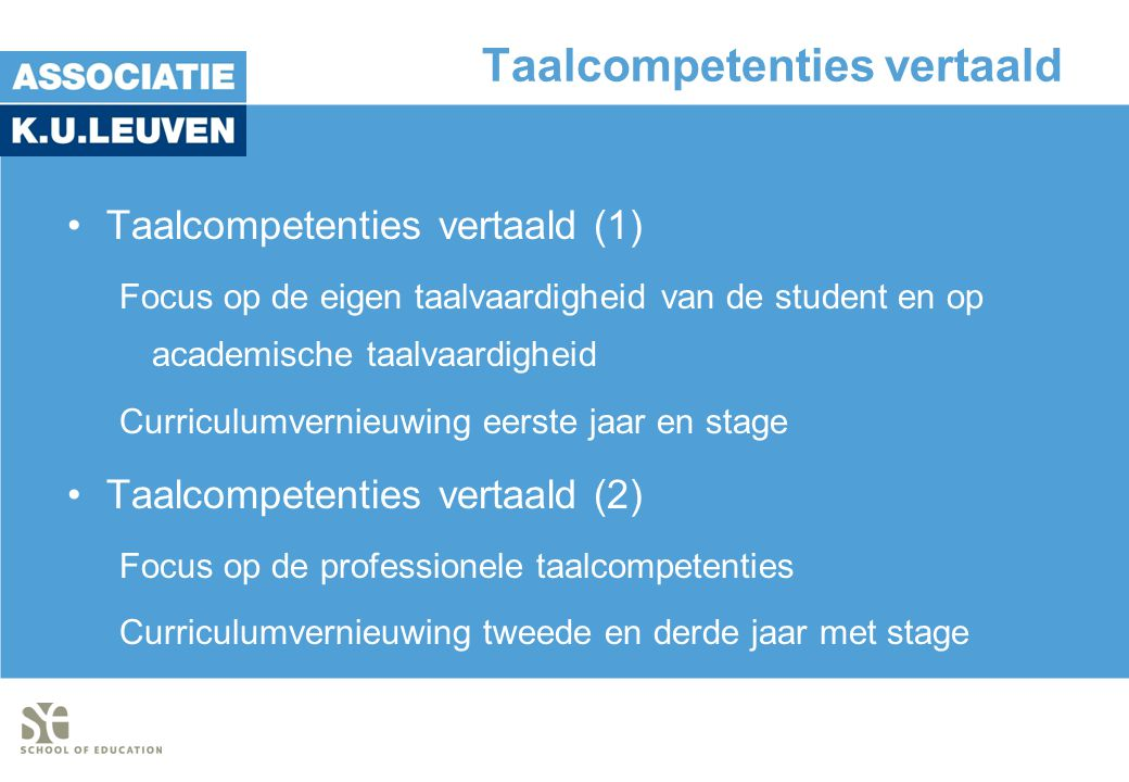 Taalcompetenties vertaald •Taalcompetenties vertaald (1) Focus op de eigen taalvaardigheid van de student en op academische taalvaardigheid Curriculum