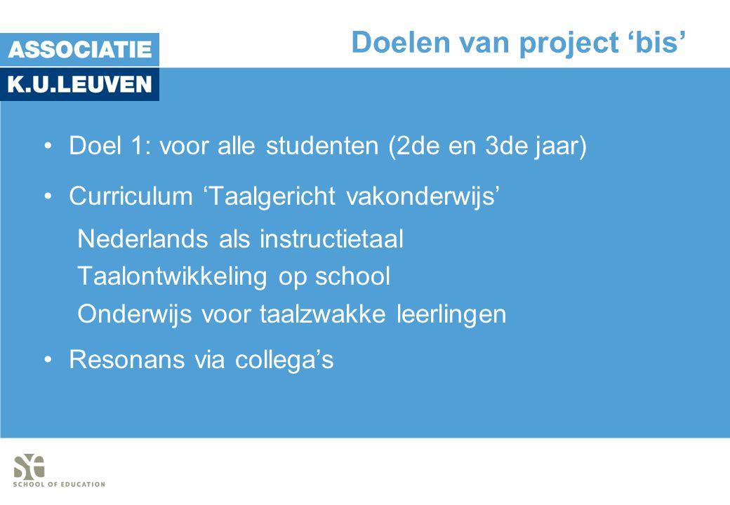 Doelen van project 'bis' •Doel 1: voor alle studenten (2de en 3de jaar) •Curriculum 'Taalgericht vakonderwijs' Nederlands als instructietaal Taalontwikkeling op school Onderwijs voor taalzwakke leerlingen •Resonans via collega's