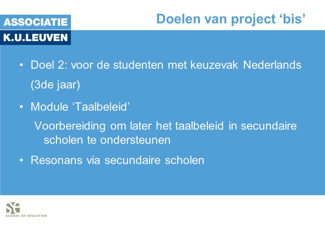 Doelen van project 'bis' •Doel 2: voor de studenten met keuzevak Nederlands (3de jaar) •Module 'Taalbeleid' Voorbereiding om later het taalbeleid in secundaire scholen te ondersteunen •Resonans via secundaire scholen