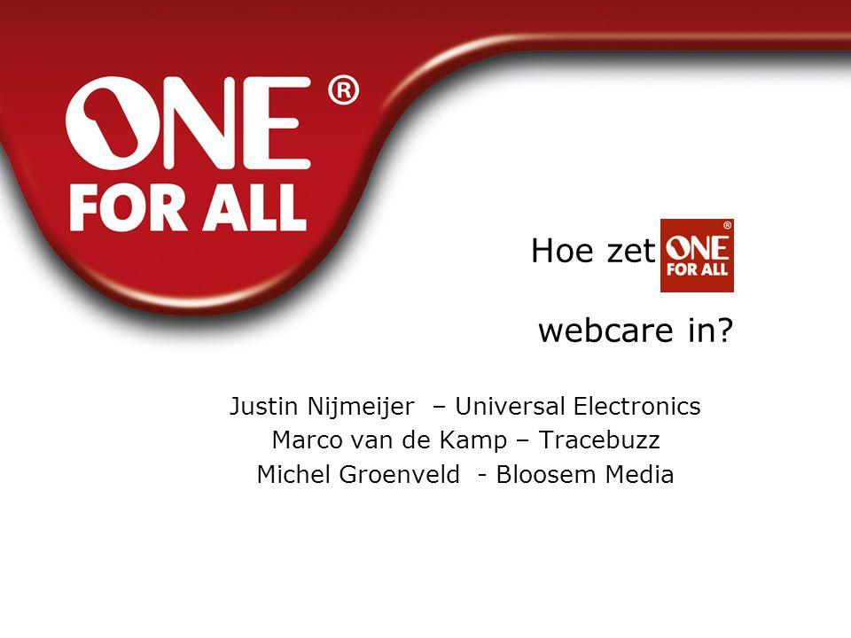 Hoe zet webcare in? Justin Nijmeijer – Universal Electronics Marco van de Kamp – Tracebuzz Michel Groenveld - Bloosem Media