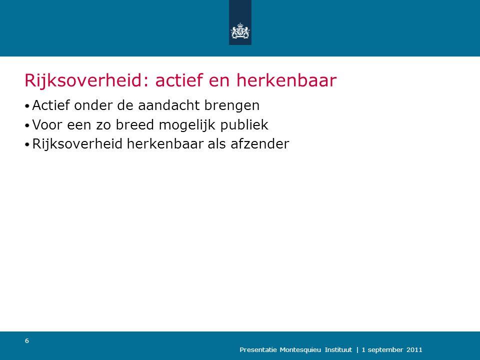 Presentatie Montesquieu Instituut | 1 september 2011 7 Informatie: toegankelijk en begrijpelijk Goed bereikbaar Toegankelijk Begrijpelijk Voldoende en juiste informatie
