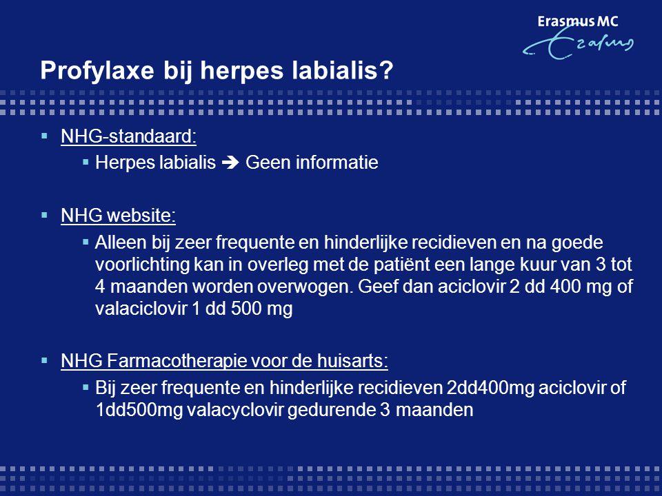 Profylaxe bij herpes labialis?  NHG-standaard:  Herpes labialis  Geen informatie  NHG website:  Alleen bij zeer frequente en hinderlijke recidiev