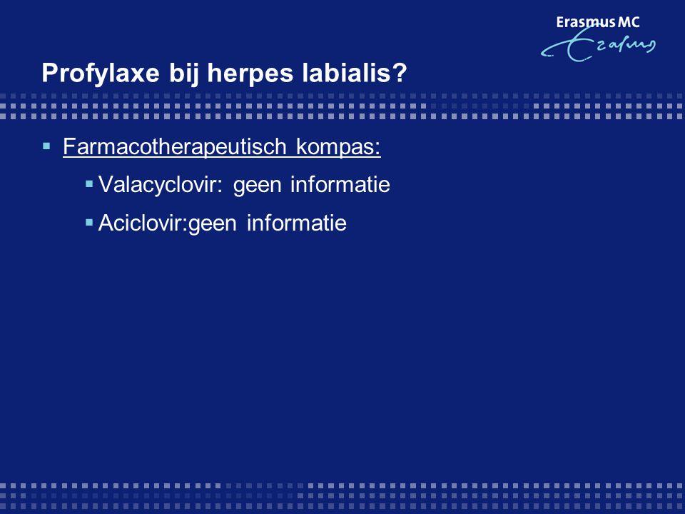 Profylaxe bij herpes labialis?  Farmacotherapeutisch kompas:  Valacyclovir: geen informatie  Aciclovir:geen informatie