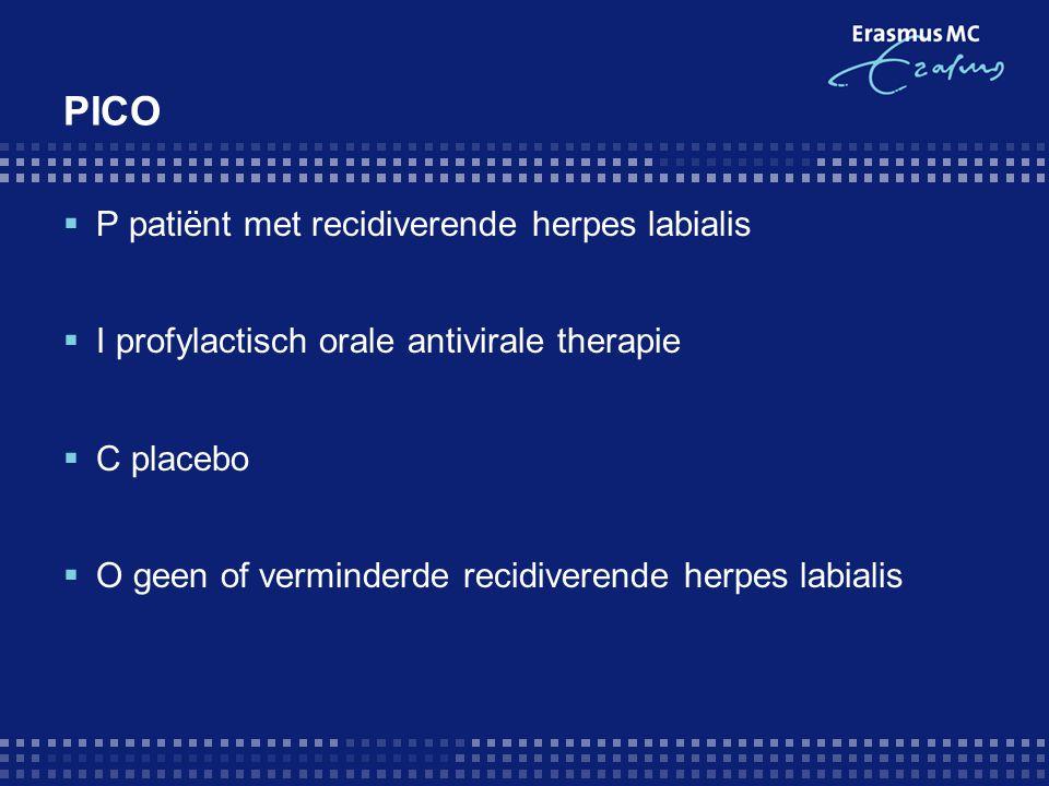 PICO  P patiënt met recidiverende herpes labialis  I profylactisch orale antivirale therapie  C placebo  O geen of verminderde recidiverende herpe