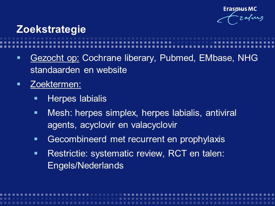 Zoekstrategie  Gezocht op: Cochrane liberary, Pubmed, EMbase, NHG standaarden en website  Zoektermen:  Herpes labialis  Mesh: herpes simplex, herp
