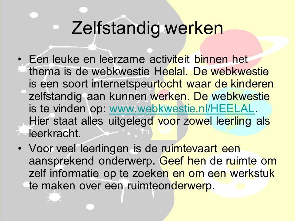 Zelfstandig werken •Een leuke en leerzame activiteit binnen het thema is de webkwestie Heelal.