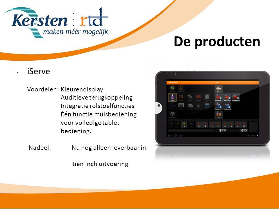 De producten • iServe Voordelen:Kleurendisplay Auditieve terugkoppeling Integratie rolstoelfuncties Één functie muisbediening voor volledige tablet bediening.