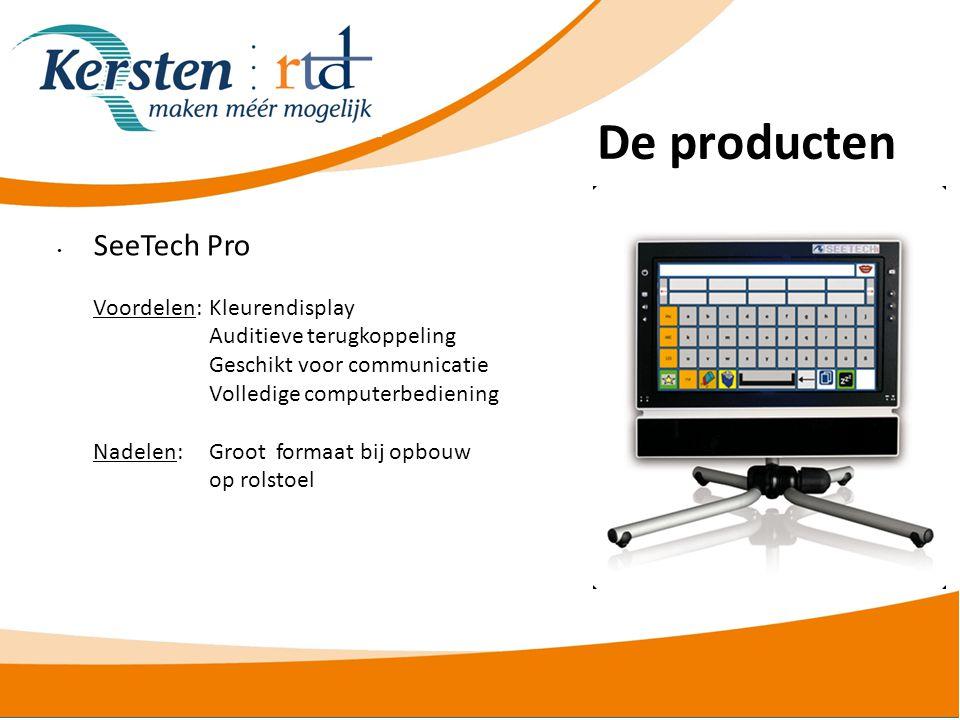 De producten • SeeTech Pro Voordelen:Kleurendisplay Auditieve terugkoppeling Geschikt voor communicatie Volledige computerbediening Nadelen: Groot formaat bij opbouw op rolstoel