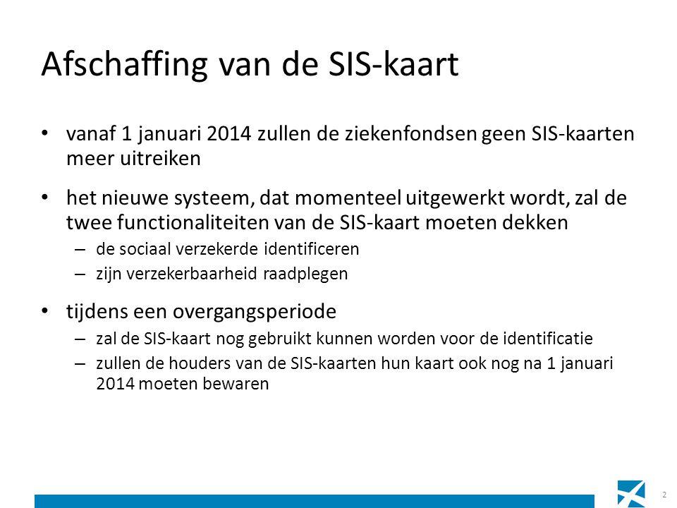 • vanaf 1 januari 2014 zullen de ziekenfondsen geen SIS-kaarten meer uitreiken • het nieuwe systeem, dat momenteel uitgewerkt wordt, zal de twee funct
