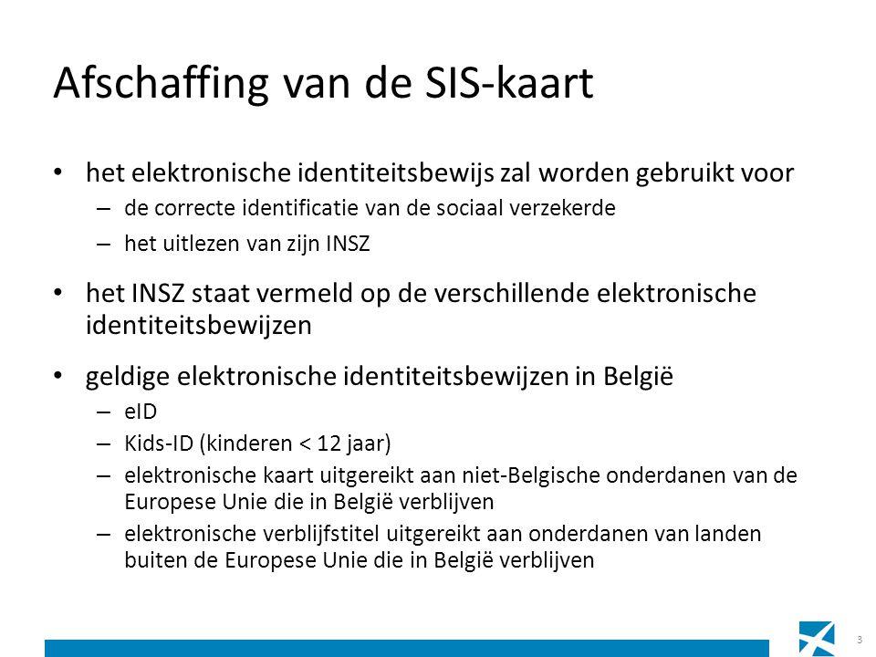Afschaffing van de SIS-kaart • het elektronische identiteitsbewijs zal worden gebruikt voor – de correcte identificatie van de sociaal verzekerde – he