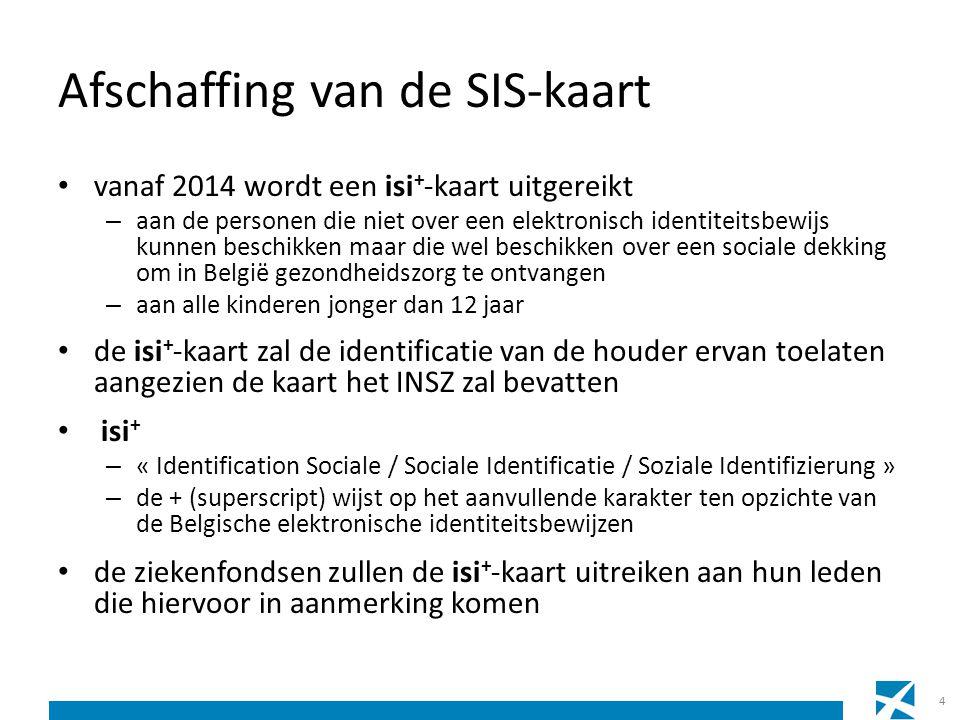 Afschaffing van de SIS-kaart • vanaf 2014 wordt een isi + -kaart uitgereikt – aan de personen die niet over een elektronisch identiteitsbewijs kunnen