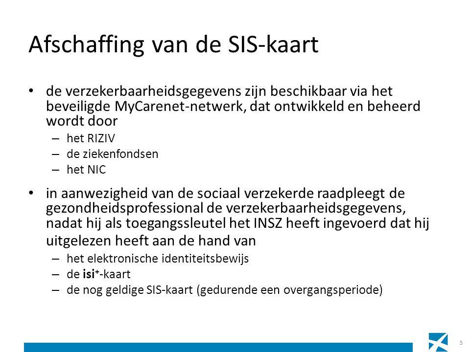 Afschaffing van de SIS-kaart • de verzekerbaarheidsgegevens zijn beschikbaar via het beveiligde MyCarenet-netwerk, dat ontwikkeld en beheerd wordt doo