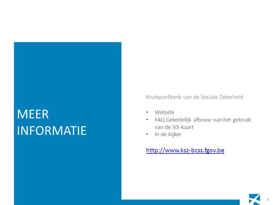 Kruispuntbank van de Sociale Zekerheid • Website • FAQ Geleidelijk afbouw van het gebruik van de SIS-kaart • In de kijker http://www.ksz-bcss.fgov.be