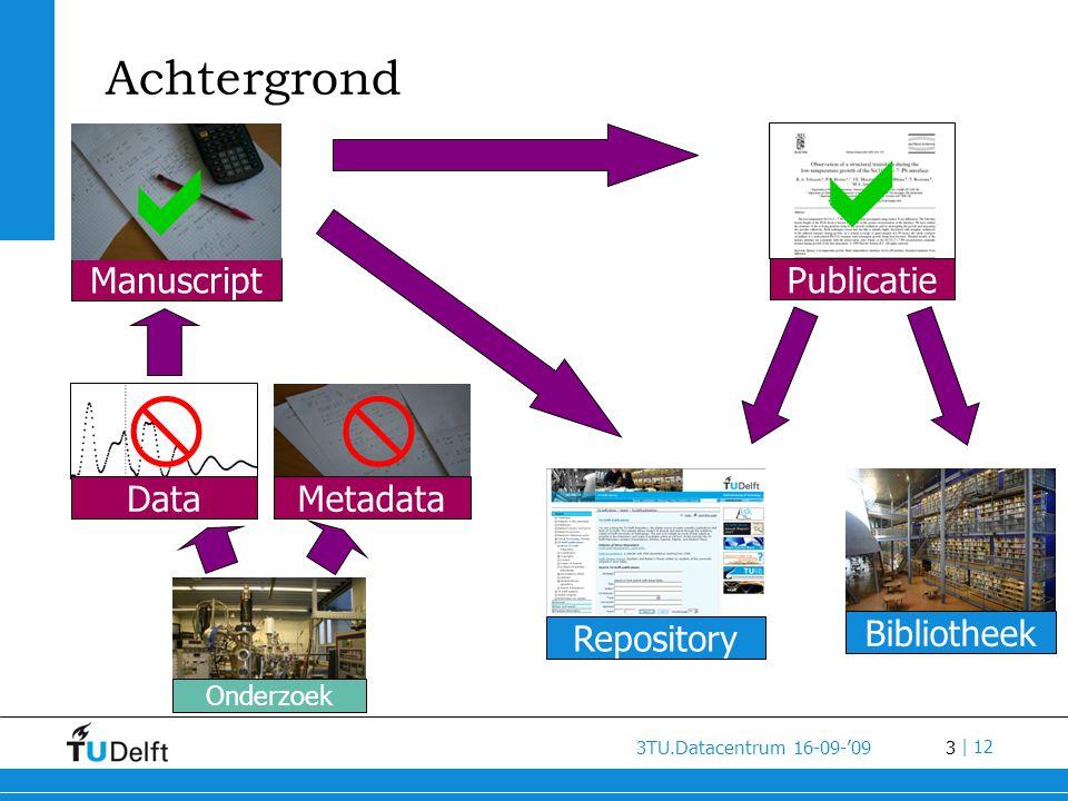 4 3TU.Datacentrum 16-09-'09 | 12 Motivatie •Fysiek verval opslag media; •Verlies van de beschrijvende (meta) data; •Niet meer kunnen 'draaien' van software om datasets te kunnen visualiseren/bewerken.