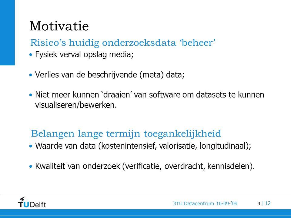 5 3TU.Datacentrum 16-09-'09 | 12 Omgeving • Plan van de National Science Foundation voor betrouwbare opslag van digitale wetenschappelijke output (2006) ; • In Nederland voor alfa- en gamma wetenschappen: DANS (Data Archiving and Networked Services) (2005); • Voor bètawetenschappen nog geen initiatieven.