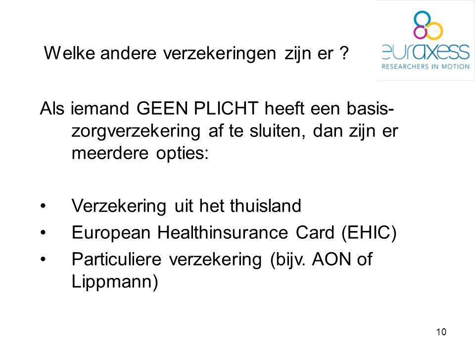 10 Welke andere verzekeringen zijn er ? Als iemand GEEN PLICHT heeft een basis- zorgverzekering af te sluiten, dan zijn er meerdere opties: •Verzekeri