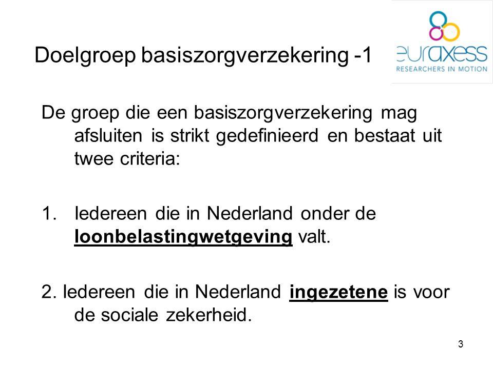 4 Doelgroep basiszorgverzekering -2 Loonbelastingwetgeving: Iedereen die in Nederland een dienstverband heeft, ook als hier géén belasting over wordt geïnd, valt onder de loonbelastingwetgeving.