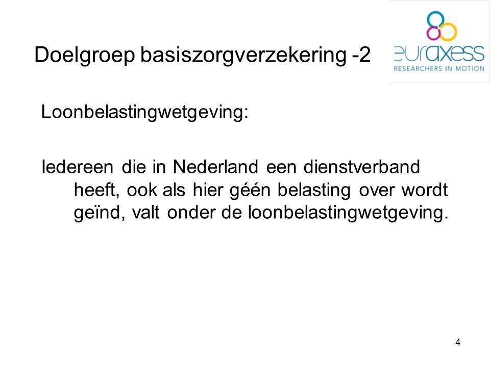 4 Doelgroep basiszorgverzekering -2 Loonbelastingwetgeving: Iedereen die in Nederland een dienstverband heeft, ook als hier géén belasting over wordt