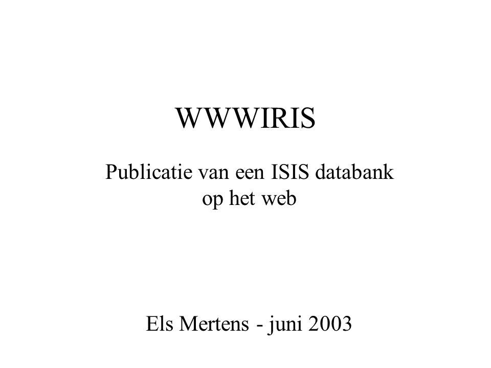 WWWIRIS Publicatie van een ISIS databank op het web Els Mertens - juni 2003