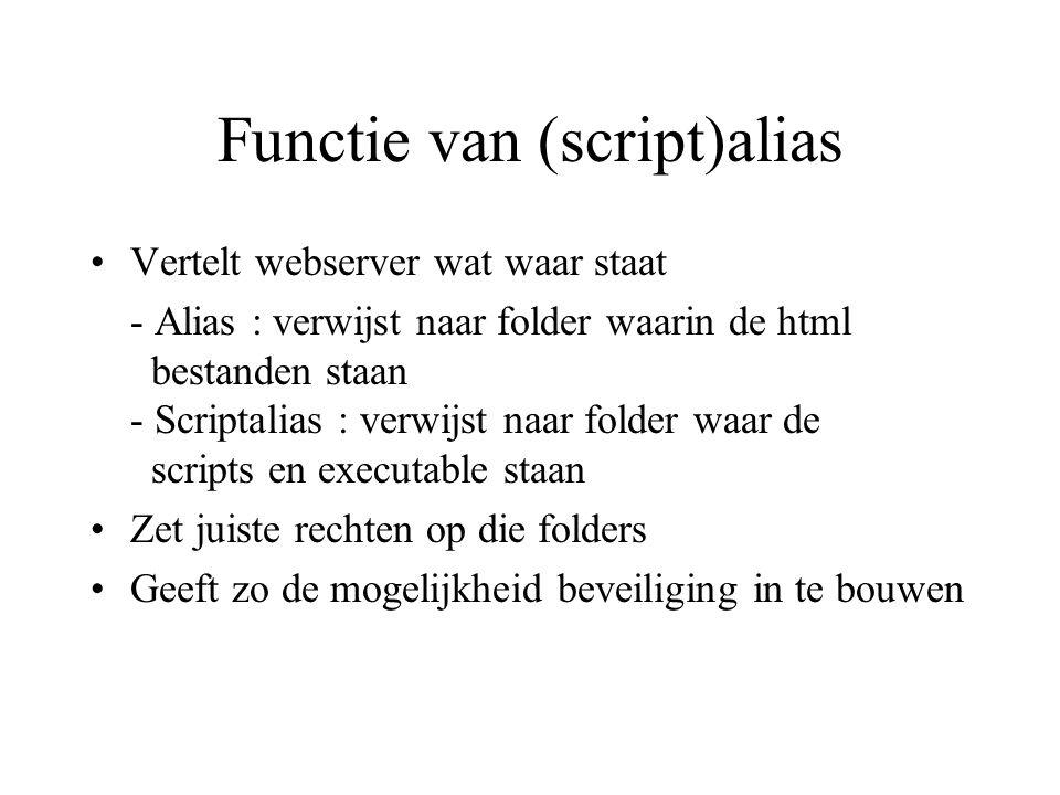 Functie van (script)alias •Vertelt webserver wat waar staat - Alias : verwijst naar folder waarin de html bestanden staan - Scriptalias : verwijst naa